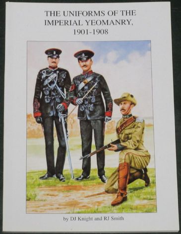 The Uniforms of the Imperial Yeomanry 1901-1908, by DJ Knight and RJ Smith